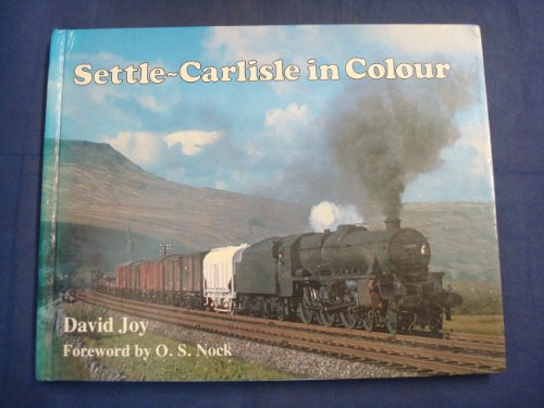 Settle - Carlisle in Colour: David Joy with Foreword By O.S. Nock