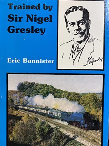 Trained by Sir Nigel Gresley: Bannister, Eric; Heyes,