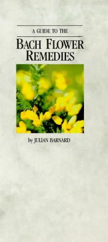 THE GUIDE TO THE BACH FLOWER REMEDIES: Barnard, Julian &