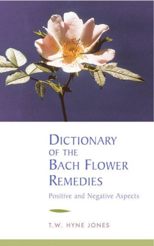 Dictionary of the bach Flower Remedies Positive and Negative Aspects