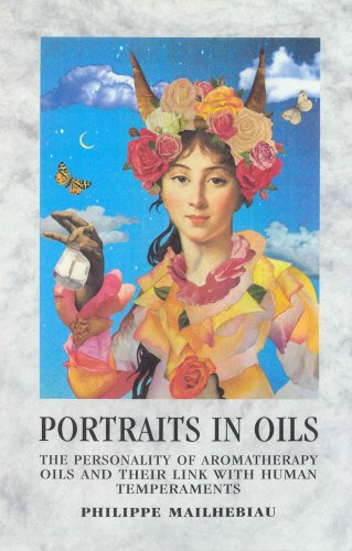 Portraits In Oil: The Personalty Of Aromatherapy: Mailhebiau, Philippe