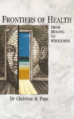 Frontiers of Health: From Healing to Wholeness: Page, Dr. Christine