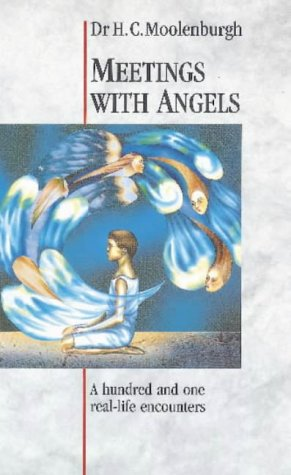 Meetings with Angels : A Hundred and: H. C. Moolenburgh