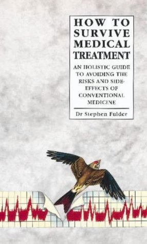 9780852072790: How to Survive Medical Treatment: An Holistic Guide to Avoiding the Risks and Side-effects of Conventional Medicine