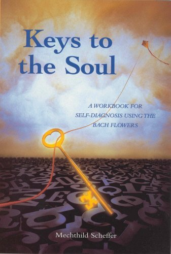 Keys To the Soul: A Workbook for Self-Diagnosis Using the Bach Flowers: Scheffer, Mechthild