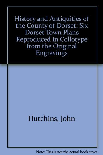 9780852162187: History and Antiquities of the County of Dorset: Six Dorset Town Plans Reproduced in Collotype from the Original Engravings