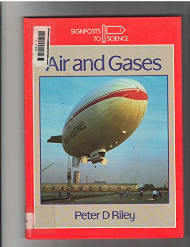 Air and Gases (Signposts to Science): Peter D. Riley
