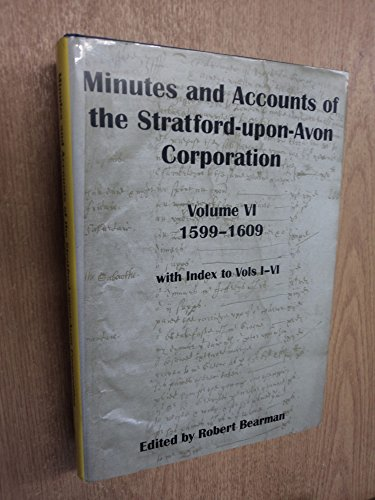 9780852200940: Minutes and Accounts of the Stratford-upon-Avon Corporation 1599-1609: Vol. 6