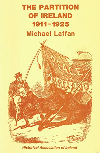 The Partition of Ireland, 1911-1925 (Irish History, Second Series): Michael Laffan