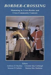 Border-Crossing : Mumming in Cross-Border and Cross-Community: Anthony D. Buckley,