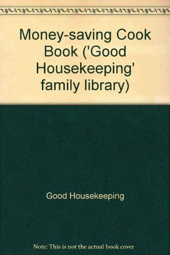 Good Housekeeping Family Library. Money-Saving Cook Book: Edited By Gill