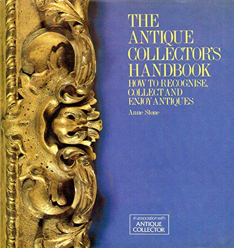 THE ANTIQUE COLLECTOR'S HANDBOOK : HOW TO RECOGNISE COLLECT AND ENJOY ANTIQUES