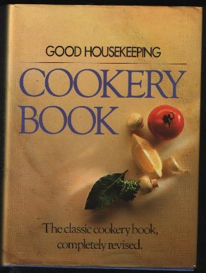 Good Housekeeping Cookery Book: The Cooks Classic Companion