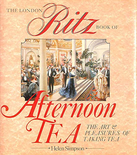 9780852234228: The London Ritz Book of Afternoon Tea: The Art and Pleasures of Taking Tea