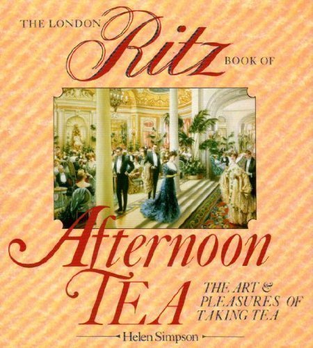 The London Ritz Book of Afternoon Tea, The Art & Pleasures of Taking Tea