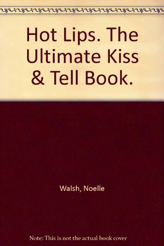 Hot Lips : The Ultimate Kiss and Tell Book