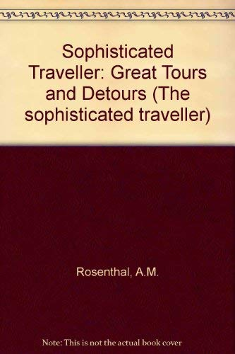 Sophisticated Traveller: Great Tours and Detours (The sophisticated traveller) (0852235232) by Rosenthal, A.M.; Gelb, Arthur