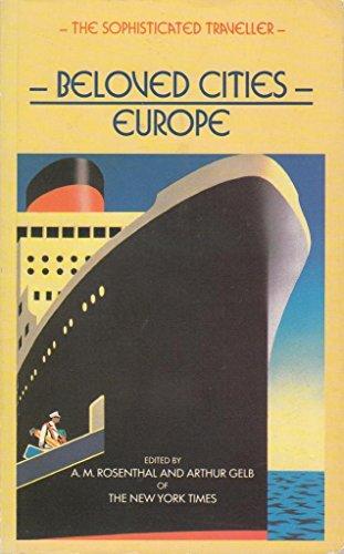 Sophisticated Traveller: Beloved Cities: Europe (The sophisticated traveller) (0852235488) by Rosenthal, A.M.; Gelb, Arthur