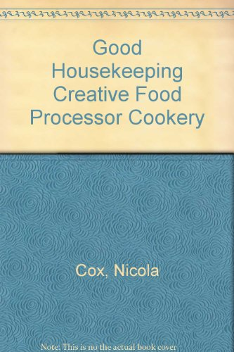 Good Housekeeping Creative Food Processor Cookery