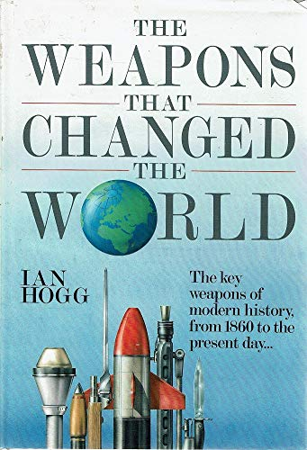 The Weapons That Changed The World: Hogg, Ian