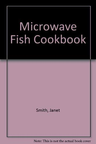 Gh: Microwave Fish Cookbook: Smith, Janet