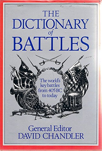 The Dictionary of Battles : The World's Key Battles from 405 BC to Today: David G. Chandler