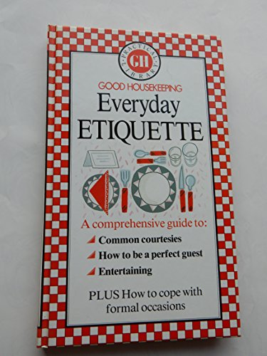 9780852237236: Good Housekeeping Everyday Etiquette: A Comprehensive Guide to Common Courtesies, How to be a Perfect Guest, Entertaining. (Good Housekeeping practical library)