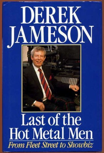 Last of the Hot Metal Men From Fleet Street to Showbiz (Vol 2 of His Life Story): Jameson, Derek