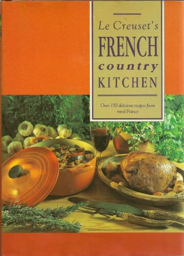 9780852238288: Le Creuset's French Country Kitchen : Over 150 Delicious Recipes from Rural France