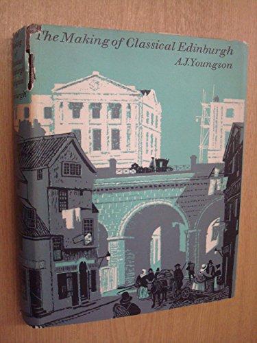 The Making of Classical Edinburgh: Youngson, A. J.