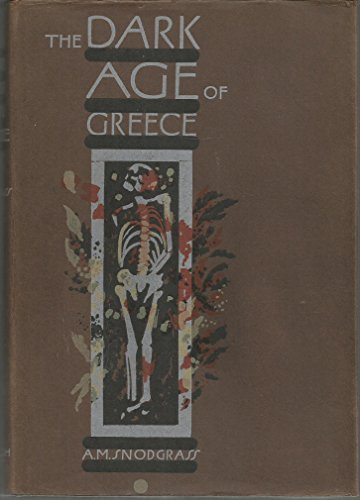 DARK AGE OF GREECE: AN ARCHAEOLOGICAL SURVEY OF THE 11TH-8TH CENTURIES B.C.: Snodgrass, A.M.