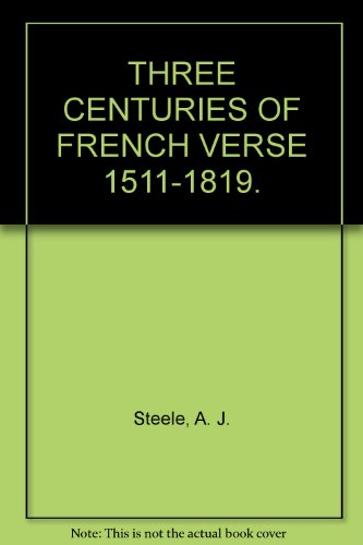 Three Centuries of French Verse, 1511-1819: Steele, A.J.