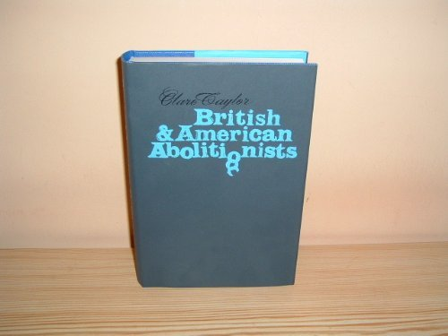 British and American Abolitionists: An Episode in Transatlantic Understanding