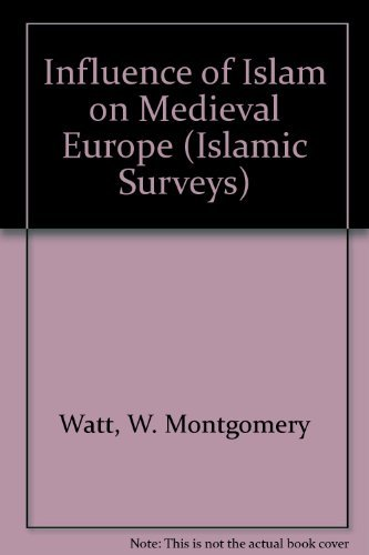 The Influence of Islam on Medieval Europe: W. Montgomery Watt