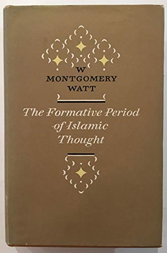 The Formative Period of Islamic Thought: Watt, W. Montgomery