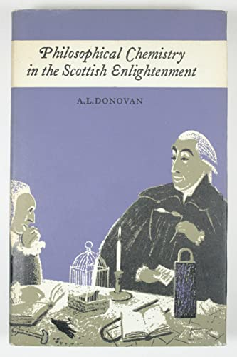 Philosophical Chemistry in the Scottish Enlightenment the Doctrines and Discoveries of William Cu...