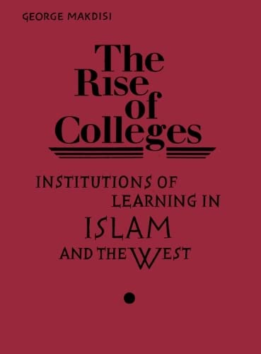 The Rise of Colleges (0852243758) by George Makdisi