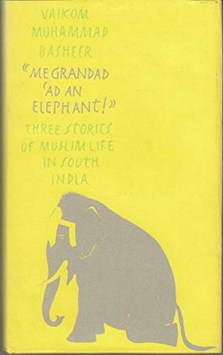 "Me Grandad 'ad an Elephant!"" : Three Stories of Muslim Life in South India: Basheer, ..."