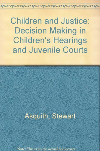 Children and Justice: Decision-Making in Children's Hearings and Juvenile Courts: Asquith, ...