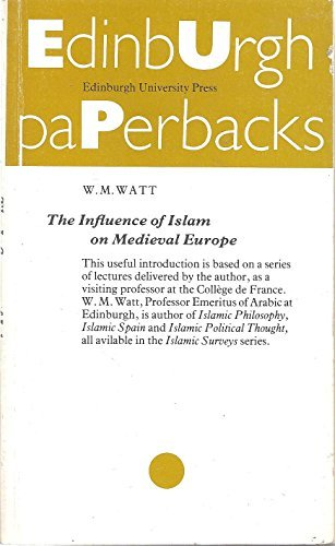 The Influence of Islam Upon Medieval Europe: William M. Watt