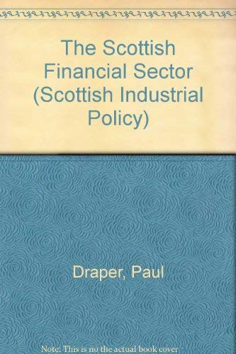 The Scottish Financial Sector (Scottish Industrial Policy) (0852245505) by Professor Paul Draper; Professor Iain Smith; Professor William Stewart; Professor Neil Hood