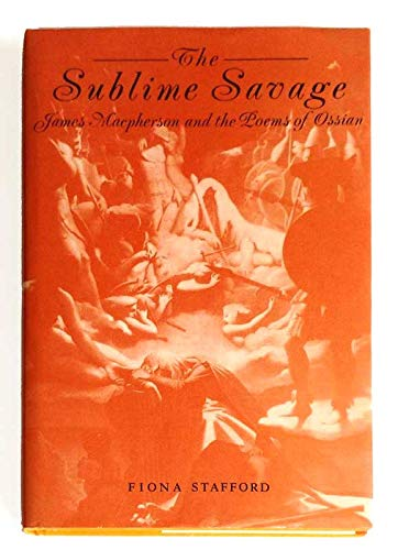 9780852245699: The Sublime Savage: A Study of James Macpherson and the Poems of Ossian