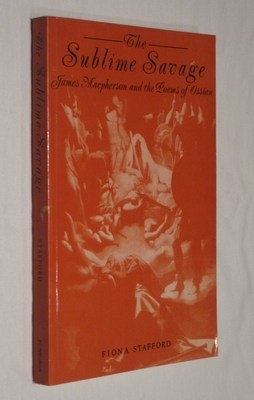 9780852246092: The Sublime Savage: A Study of James Macpherson and the Poems of Ossian