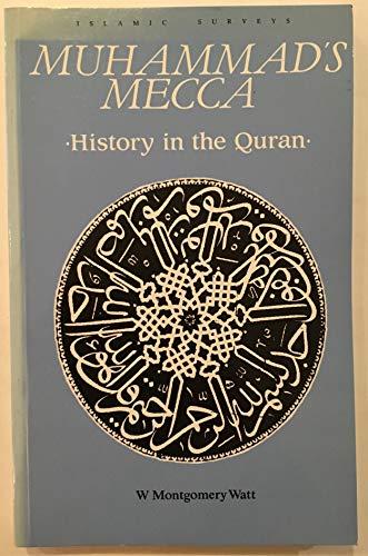 Muhammad's Mecca: History in the Quran: Montgomery, Watt, W.