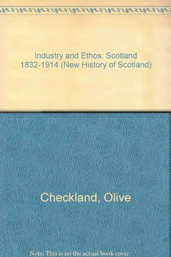 Industry and Ethos: Scotland 1832-1914 (New History of Scotland) (9780852246207) by Olive Checkland; Sydney Checkland