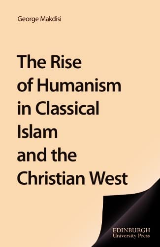 9780852246306: The Rise of Humanism in Classical Islam and the Christian West: With Special Reference to Scholasticism