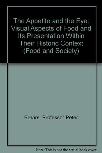 The Appetite and the Eye: Visual Aspects of Food and Its Presentation Within Their Historic Context (Food & Society) (9780852246405) by Professor Peter Brears