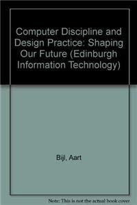 Computer Discipline and Design Practice: Shaping Our: Bijl, Aart