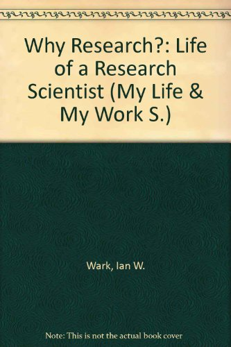 WHY RESEARCH?: LIFE OF A RESEARCH SCIENTIST (MY LIFE & MY WORK S)