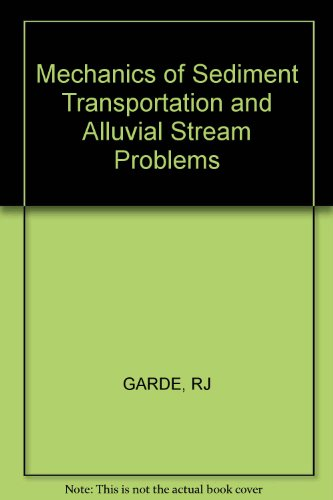 Mechanics of Sediment Transportation and Alluvial Stream: Garde, R.J.